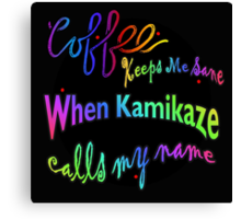 Coffee Keeps Me Sane When Kamikaze Calls My Name Canvas Print