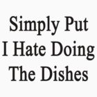 Simply Put I Hate Doing The Dishes  by supernova23