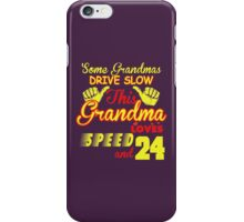 Some Grandma Drive Slow This Grandma Loves Speed And 24 iPhone Case/Skin