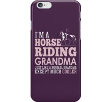I'm A Horse Riding Grandma Just Like A Normal Grandma Except Much Cooler iPhone Case/Skin