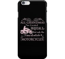 All Grandmas Are Created Equal But Only The Finest Ride Motorcycles iPhone Case/Skin