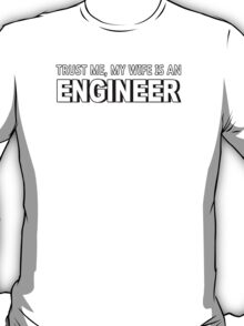 Trust Me, My Wife Is A Engineer - Funny Tshirts T-Shirt