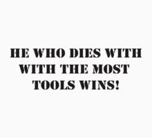 He Who Dies with the Most Tools Wins! by Paul Morris
