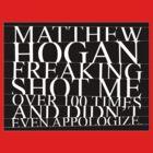 Matthew Hogan freaking shot me... by Matthew Hogan