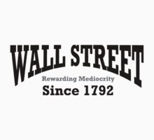Wall Street - Rewarding Mediocrity - Since 1792 by SPTees