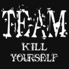 Team Kill Yourself - Shirt (dark) by FunShirtShop
