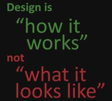 "Design is ""how it works"", not ""what it looks like"" by suranyami"