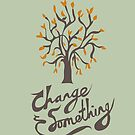 Change something by Stephen Wildish