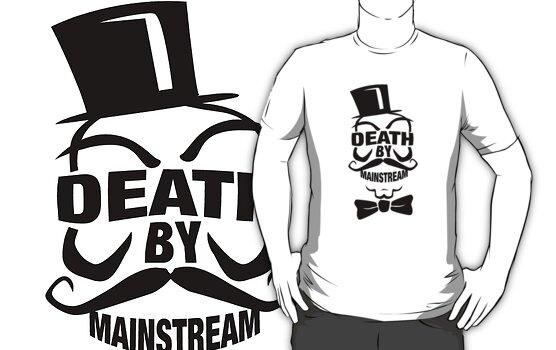 DEATH BY MAINSTREAM... by Sam Dantone