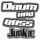 Drum and Bass Junkie by dustyvinylstore