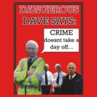 "Dangerous Dave says- ""CRIME doesn't take a day off..."" by Chackaz"