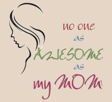 No one as AWESOME as my MOM! by pinak