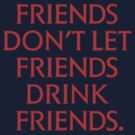 True Blood - Friends don&#x27;t let friends drink friends T-shirt II by VamireBlood
