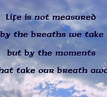 Life Is Not Measured .... by down23