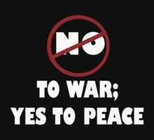 NO TO WAR; YES TO PEACE by Paul Quixote Alleyne