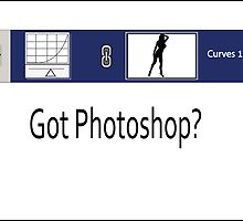 Got Photoshop? by Daniel Green