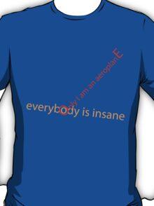 Everybody is Insane T-Shirt