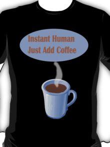 Instant Human...Just Add Coffee T-Shirt