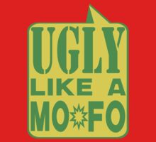 UGLY MOFO by dragonindenver