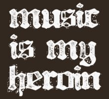 Music is my Heroin by MrEych