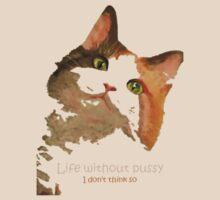Life Without Pussy .....I Don't Think So! by taiche