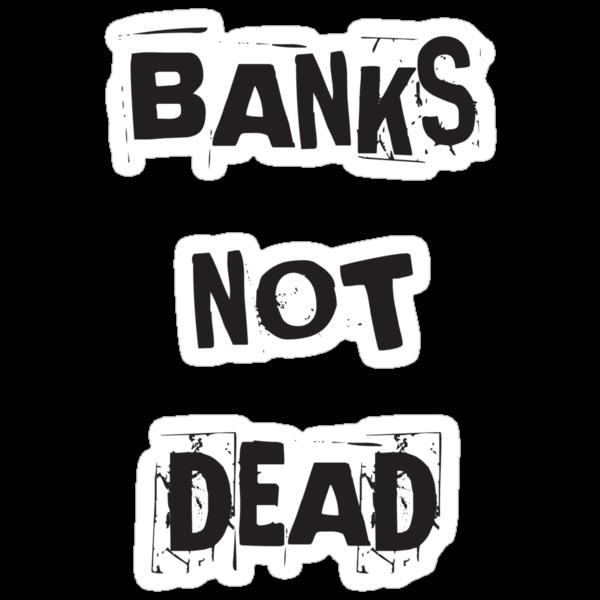 Banks not dead by MichaelK