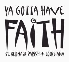 Ya Gotta Have Faith St. Bernard Louisiana by GulfCoastArtist