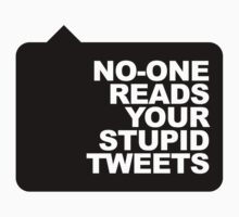 No-One Reads Your Stupid Tweets - Black Ink by TweetTees
