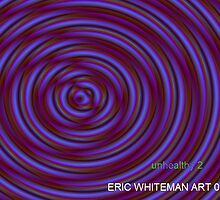 ( UNHEALTHY  2 )  ERIC WHITEMAN  ART    by eric  whiteman