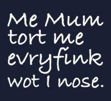 Mum Tort Me Evryfink - White Lettering, Funny Kids Clothes