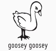 goosey goosey T-Shirt