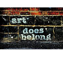 Art Does Belong Photographic Print