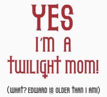 Yes, I'm a Twilight Mom T-Shirt by fifilaroach