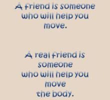 A Friend Will Help You Move: A Real Friend Will Help You Move The Body by taiche