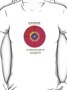 Gaydar: If You've Got It Flaunt It T-Shirt