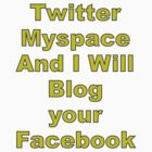 Twitter myspace and I will blog your facebook by Dave Nicholson