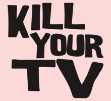 Kill your TV by TeeArt