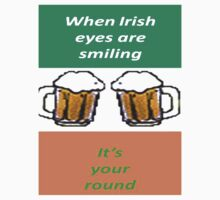 When Irish Eyes Are Smiling It's Your Round by taiche