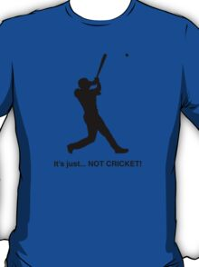It's just... NOT CRICKET! T-Shirt