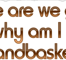 Where are we going, and why am I in this handbasket? Sticker