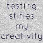 Testing stifles my creativity by Geek Casuals