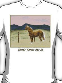 Don't Fence Me In T-Shirt