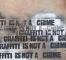 Graffiti is not a crime... by Darren Newbery