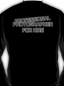 Professional Photographer for Hire T-Shirt