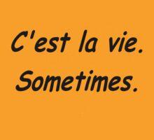 C'est la vie...sometimes by Hallo Wildfang