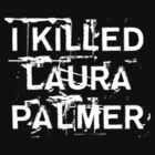 I killed Laura Palmer by Stevie B