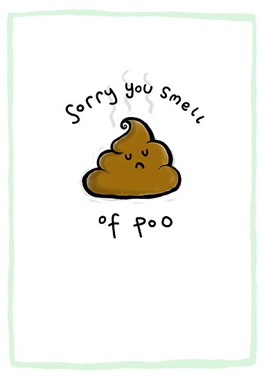 Sorry You Smell Of Poo by lauriepink
