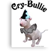 Cry Bullie Canvas Print