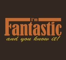 I'm Fantastic...and you know it! by red addiction