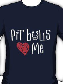 Pit Bulls Love Me (Dark Colors) T-Shirt